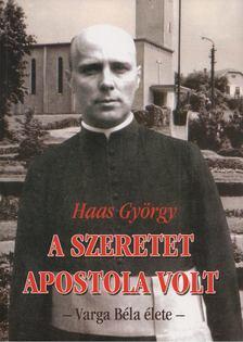 Haas György - A szeretet apostola volt [antikvár]