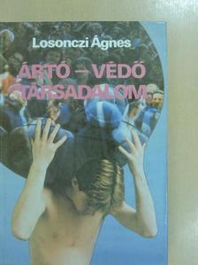 Losonczi Ágnes - Ártó-védő társadalom [antikvár]