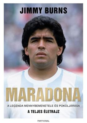 Jimmy Burns - Maradona - A legenda mennybemenetele és pokoljárása - A TELJES ÉLETRAJZ