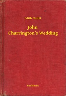Edith Nesbit - John Charrington's Wedding [eKönyv: epub, mobi]