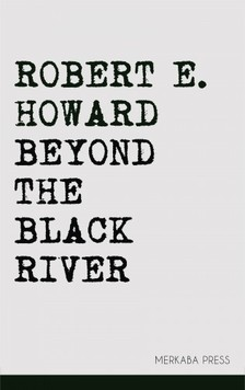 Robert E. Howard - Beyond the Black River [eKönyv: epub, mobi]
