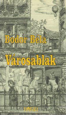 Bodor Béla - Városablak [antikvár]