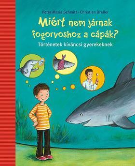 Petra Maria Schmitt - Miért nem mosnak fogat a cápák?