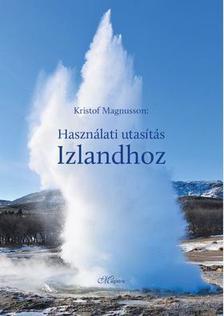 Kristof Magnusson - Használati utasítás Izlandhoz [eKönyv: epub, mobi]