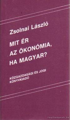 Zsolnai László - Mit ér az ökonómia, ha magyar? [antikvár]