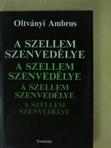 Oltványi Ambrus - A szellem szenvedélye [antikvár]