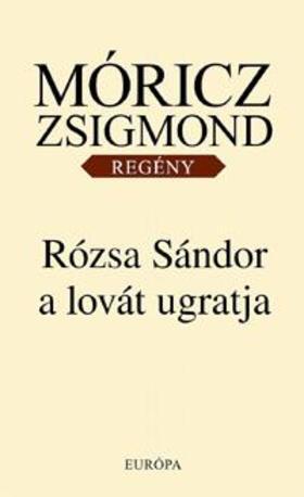 MÓRICZ ZSIGMOND - Rózsa Sándor a lovát ugratja