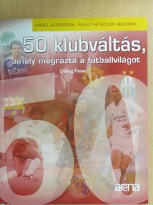 Csillag Péter - 50 klubváltás, amely megrázta a futballvilágot [antikvár]