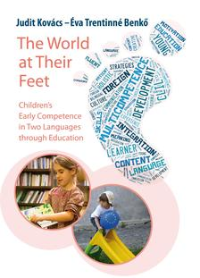 KOVÁCS JUDIT-TRENTINNÉ BENKŐ ÉVA - The World at Their Feet. Children's Early Competence in Two Languages through Education
