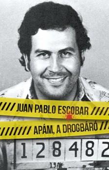 Juan Pablo Escobar - Apám a drogbáró [eKönyv: epub, mobi]