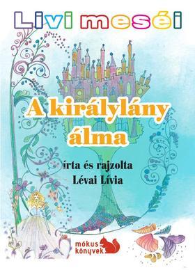 Lévai Lívia - Livi meséi - A királylány álma