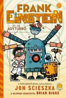 Jon Scieszka - Frank Einstein és az Agyturbó (Frank Einstein 3.)