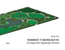 Jámbor Imre - Nebbien városligete A világ első népkertje Pesten