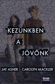 Jay Asher, Carolyn Mackler - Kezünkben a jövőnk [antikvár]