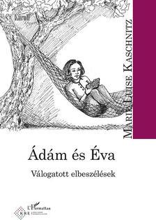 Marie Luise Kaschnitz - Ádám és Éva - Válogatott elbeszélések