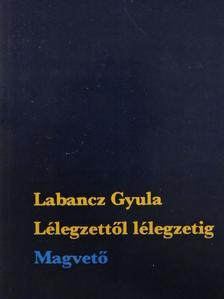 Labancz Gyula - Lélegzettől lélegzetig [antikvár]