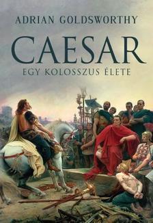 Adrian Goldsworthy - Caesar - Egy kolosszus élete