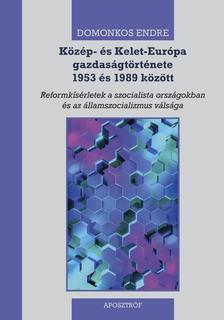 Domonkos Endre - Közép- és Kelet-Európa gazdaságtörténete 1953 és 1989 között