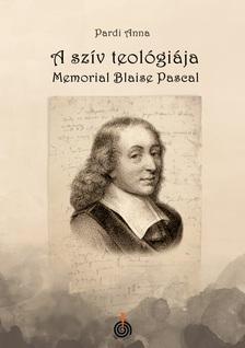 Pardi Anna - A szív teológiája - Memorial Blaise Pascal