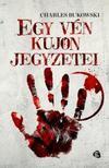 Charles Bukowski - EGY VÉN KUJON FELJEGYZÉSEI