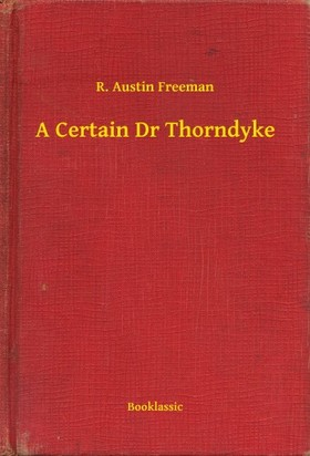 FREEMAN, R. AUSTIN - A Certain Dr Thorndyke [eKönyv: epub, mobi]