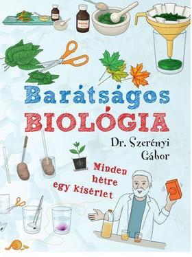 DR SZERÉNYI GÁBOR - BARÁTSÁGOS BIOLÓGIA