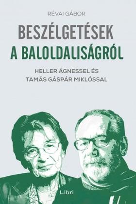 RÉVAI GÁBOR - Beszélgetések a baloldaliságról - Heller Ágnessel és Tamás Gáspár Miklóssal [eKönyv: epub, mobi]