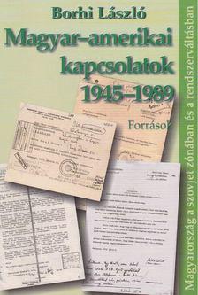 Borhi László - Magyar-amerikai kapcsolatok 1945-1989 [antikvár]