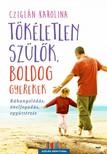 Cziglán Karolina - Tökéletlen szülők, boldog gyerekek [eKönyv: epub, mobi]