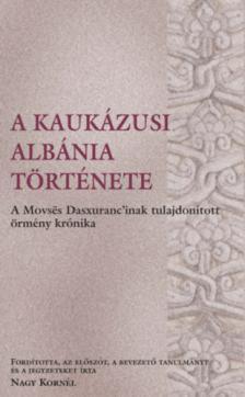 ford: Nagy Kornél - A kaukázusi Albánia története