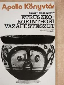 Szilágyi János György - Etruszko-Korinthosi vázafestészet [antikvár]