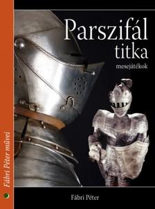 Fábri Péter - Parszifál titka [eKönyv: epub, mobi]