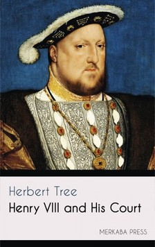 Tree Herbert - Henry VIII and His Court [eKönyv: epub, mobi]