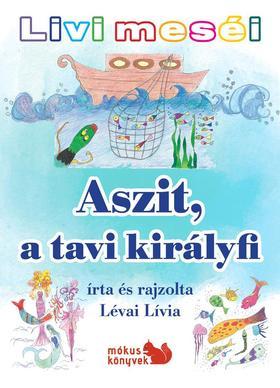 Lévai Lívia - Livi meséi - Aszit, a tavi királyfi