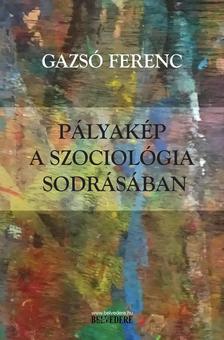 Gazsó Ferenc - Pályakép a szociológia sodrásában