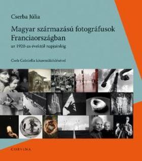 Magyar származású fotográfusok Franciaországban az 1920-as évektől napjainkig