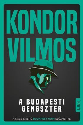 Kondor Vilmos - A budapesti gengszter - ÜKH 2019