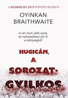 Oyinkan Braithwaite - Hugicám, a sorozatgyilkos