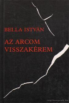 Bella István - Az arcom visszakérem [antikvár]