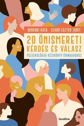 Herendi Kata; Szabó Eszter Judit - 20 önismereti kérdés és válasz - Pszichológiai kézikönyv önmagadhoz