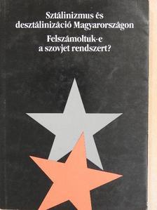Balla Bálint - Sztálinizmus és desztálinizáció Magyarországon/Felszámoltuk-e a szovjet rendszert? [antikvár]
