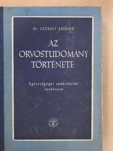 Dr. Székely Sándor - Az orvostudomány története [antikvár]