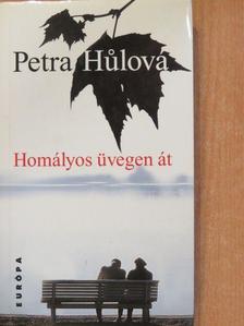 Petra Hulová - Homályos üvegen át [antikvár]