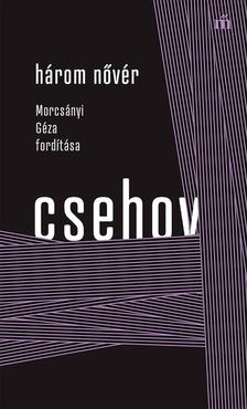 Anton Pavlovics Csehov - Három nővér - Morcsányi Géza fordítása [eKönyv: epub, mobi]