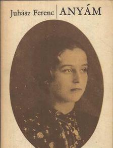 JUHÁSZ FERENC - Anyám [antikvár]