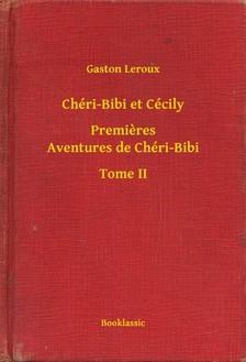 Gaston Leroux - Chéri-Bibi et Cécily - Premieres Aventures de Chéri-Bibi - Tome II [eKönyv: epub, mobi]