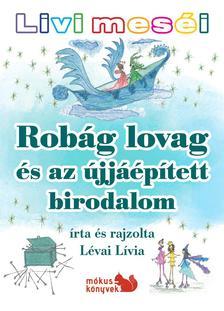 Lévai Lívia - Livi meséi - Robág lovag és az újjáépített birodalom