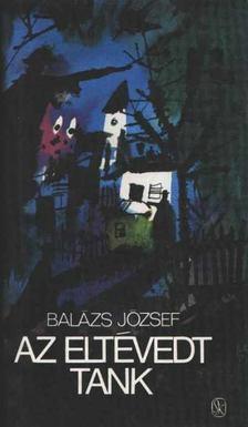 Balázs József - Az eltévedt tank [antikvár]