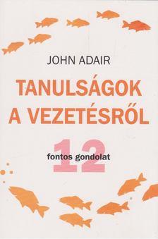 John Adair - Tanulságok a vezetésről [antikvár]
