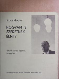 Sipos Gyula - Hogyan is szeretnék élni? [antikvár]